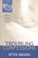 Brooks, Peter Troubling Confessions - Speaking Guilt in Law & Literature