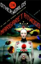 Atwood, Margaret In Other Worlds