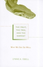 Lynne A. Isbell The Fruit, the Tree, and the Serpent