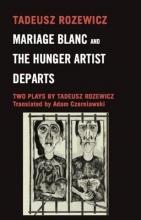 Rozewicz, Tadeusz Mariage Blanc & Hunger Artist Departs