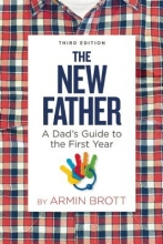 Armin A. Brott New Father: A Dad`s Guide to the First Year
