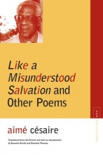 Cesaire, Aime Like a Misunderstood Salvation and Other Poems