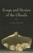 Notley, Alice Songs and Stories of the Ghouls