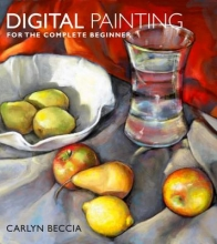 Beccia, Carlyn Digital Painting for the Complete Beginner