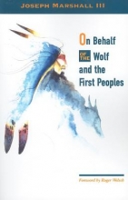 Marshall, Joseph M., III On Behalf of the Wolf and the First Peoples