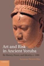 Suzanne Preston (Harvard University, Massachusetts) Blier Art and Risk in Ancient Yoruba