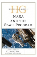Ann Beardsley,   C. Tony Garcia,   Joseph Sweeney Historical Guide to NASA and the Space Program