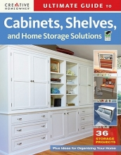 Editors of Creative Homeowner Ultimate Guide to Cabinets, Shelves and Home Storage Solutions