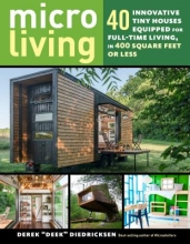 Derek Diedricksen Micro Living: 40 Innovative Tiny Houses Equipped for Full-Time Living, in 400 Square Feet or Less