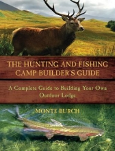 Burch, Monte The Hunting and Fishing Camp Builder`s Guide