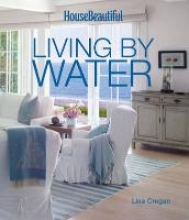 Cregan, Lisa House Beautiful: Living by Water
