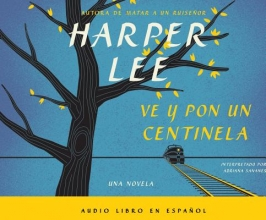 Lee, Harper Ve y Por Un Centinela (Go Set a Watchman - Spanish Edition)