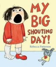 Patterson, Rebecca My Big Shouting Day