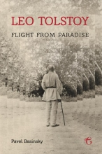 Pavel  Basinsky Leo Tolstoy: Flight from Paradise