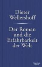 Wellershoff, Dieter Der Roman und die Erfahrbarkeit der Welt