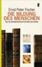 Fischer, Ernst Peter Die Bildung des Menschen