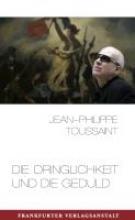 Toussaint, Jean-Philippe Die Dringlichkeit und die Geduld