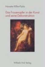 Rissler-Pipka, Nanette Das Frauenopfer in der Kunst und seine Dekonstruktion