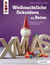 Kunkel, Katharina Kunkel, K: Weihnachtliche Dekoideen mit Beton (kreativ.kompa