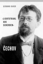 Bauer, Gerhard Lichtstrahl aus Scherben. Cechov ( Tschechow)