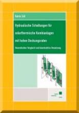 Zaß, Katrin Hydraulische Schaltungen für solarthermische Kombianlagen mit hohen Deckungsraten - theoretischer Vergleich und konstruktive Umsetzung