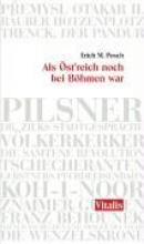 Posch, Erich M. Als Öst`reich noch bei Böhmen war (Österreich)