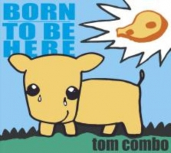 Combo, Tom Born To Be Here