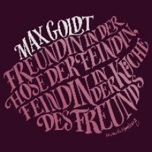 Goldt, Max Freundin in der Hose der Feindin, Feindin in der Kche des Freunds