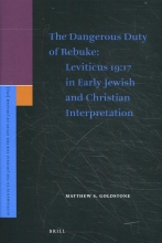 M. S. Goldstone , The Dangerous Duty of Rebuke: Leviticus 19:17 in Early Jewish and Christian Interpretation