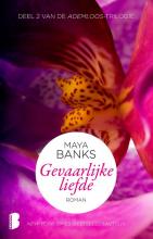 Maya  Banks Gevaarlijke liefde, Deel 2 van de Ademloos-trilogie (ook los te lezen)