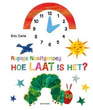 Eric  Carle Rupsje Nooitgenoeg, hoe laat is het?