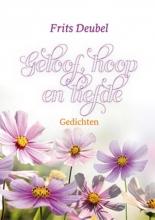Frits  Deubel Geloof, hoop en liefde