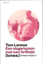 Tom  Lanoye De wase trilogie  1 Een slagerszoon met een brilletje