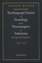 Antoine Keijser MD PhD , Teaching and tuition of neurology and neurosurgery in Indonesia during one century (1850-1950)