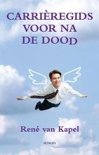 Rene van Kapel Carrieregids voor na de dood - Kapel, Ren van