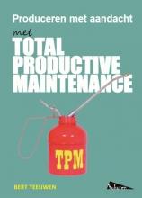 Bert Teeuwen , TPM, Total Productive Maintenance, produceren met aandacht