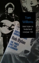 Tom  Willems Bob Dylan in Nederland voorjaar `65