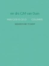 Mr Drs Gm  Van Duin MIJN GOD IS GELD COLUMNS