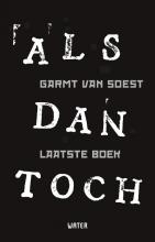 Garmt van Soest Als dan toch laatste boek