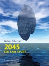 Gabriel Fehervari , 2045. Een fake story