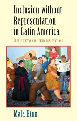 Mala (University of New Mexico) Htun,Inclusion without Representation in Latin America