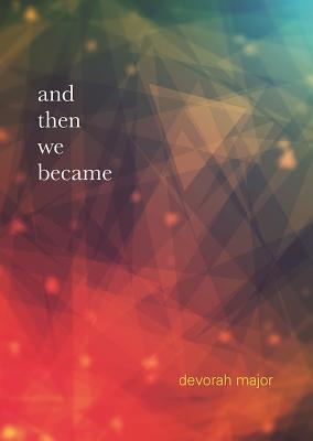 devorah major,and then we became