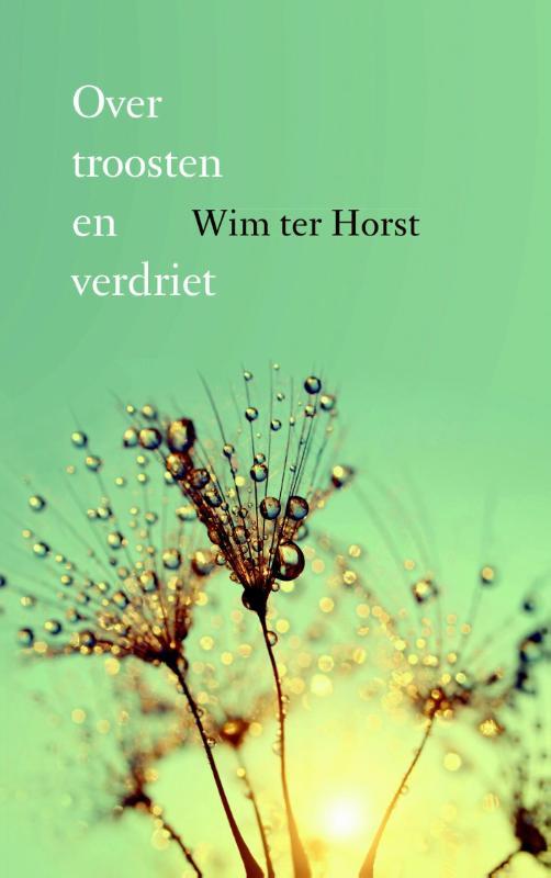 Wim ter Horst,Over troosten en verdriet