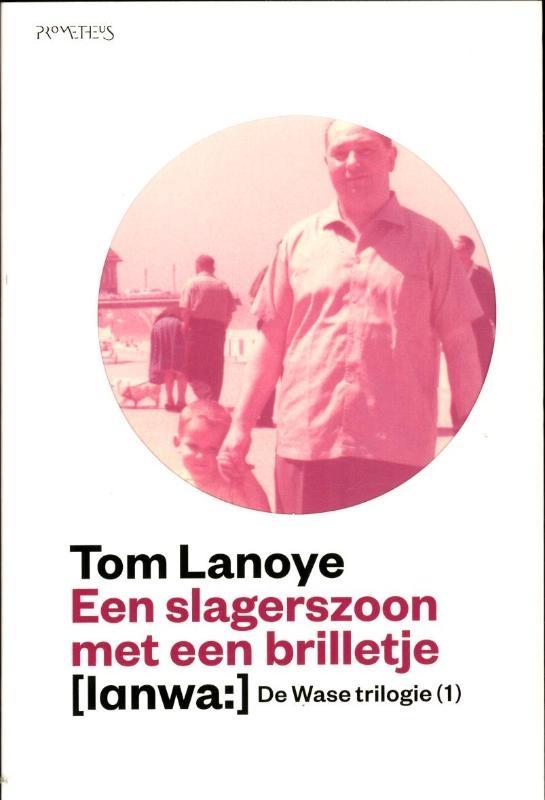 Tom  Lanoye,Een slagerszoon met een brilletje