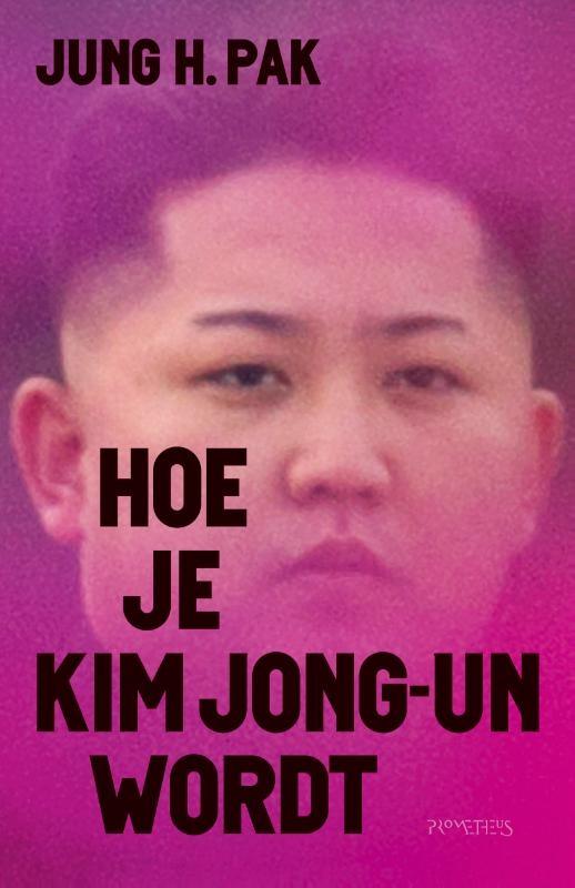 Jung Pak,Hoe je Kim Jong-un wordt