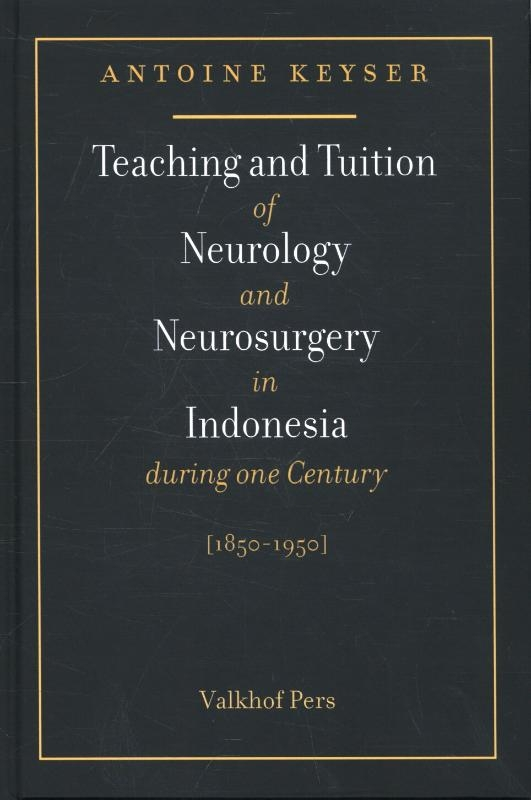 Antoine Keijser MD PhD,Teaching and tuition of neurology and neurosurgery in Indonesia during one century (1850-1950)