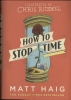 <b>Haig Matt &amp; C.  Riddell</b>,How to Stop Time (illustrated Edn)