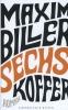 Biller, Maxim,Sechs Koffer