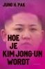 <b>Jung  Pak</b>,Hoe je Kim Jong-un wordt