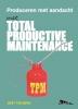 <b>Bert Teeuwen</b>,TPM, Total Productive Maintenance, produceren met aandacht